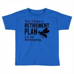 Yes I have a Retirement Plan Toddler T-shirt | Artistshot