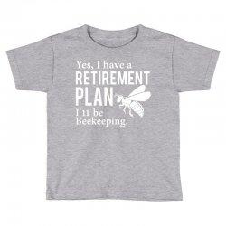 Yes I have a Retirement Plan Toddler T-shirt | Artistshot