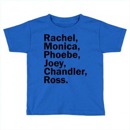 Rachel, Monica, Phoebe, Joey, Chandler,ross. Toddler T-shirt Designed By Designbysebastian
