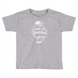 music is the universal language of mankind Toddler T-shirt | Artistshot