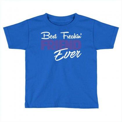 Best Freakin' Friend Ever Toddler T-shirt Designed By Designbysebastian