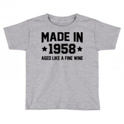 Made In 1958 Aged Like A Fine Wine Toddler T-shirt | Artistshot