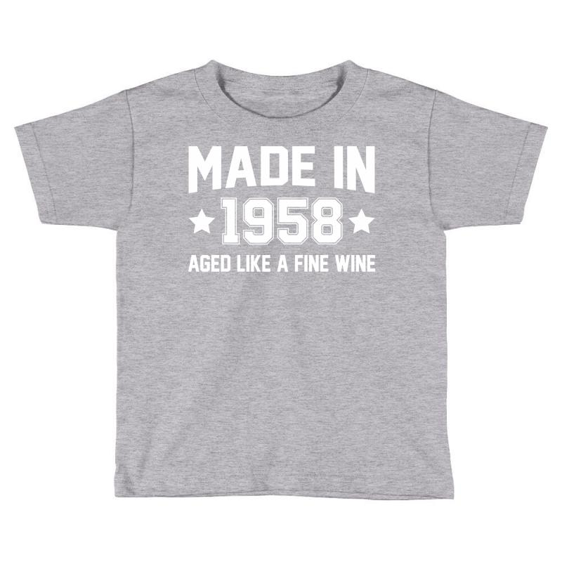 Made In 1958 Aged Like A Fine Wine Toddler T-shirt   Artistshot