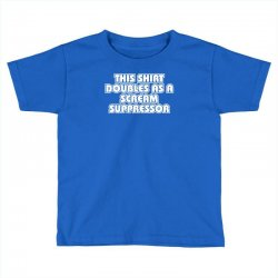 this shirt also doubles as a scream suppressor Toddler T-shirt | Artistshot
