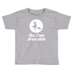 yes, i can drive stick Toddler T-shirt | Artistshot