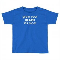 grow your beard it's nice Toddler T-shirt | Artistshot