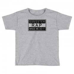 gangster rap made me do it Toddler T-shirt | Artistshot