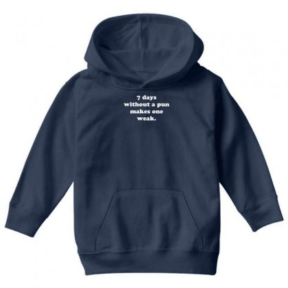 7 Days Without A Pun Makes One Weak Youth Hoodie Designed By Gematees