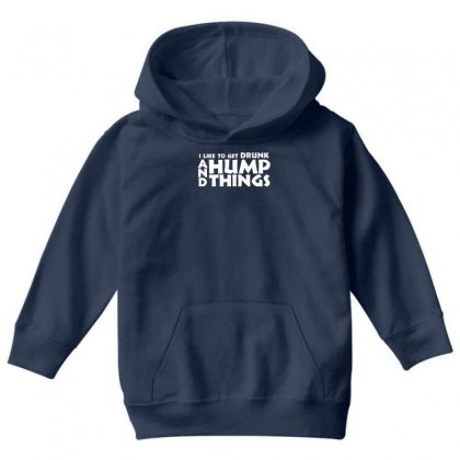 I Like To Get Drunk And Hump Things Youth Hoodie Designed By Gematees