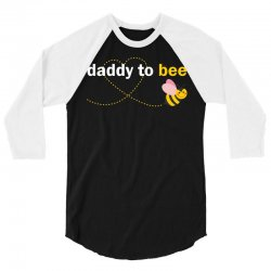 Daddy To Bee 3/4 Sleeve Shirt | Artistshot
