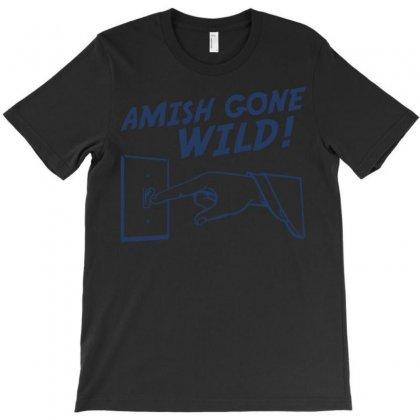 Amish Gone Wild T-shirt Designed By Syahbudi90