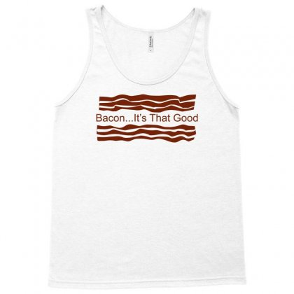 Bacon Its That Good Funny Tank Top Designed By Mdk Art