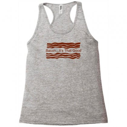 Bacon Its That Good Funny Racerback Tank Designed By Mdk Art