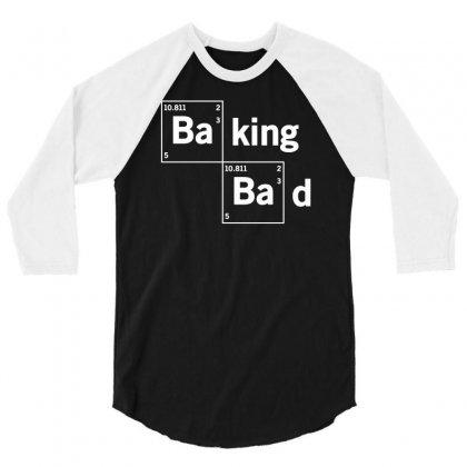 Baking Bad Funny 3/4 Sleeve Shirt Designed By Mdk Art