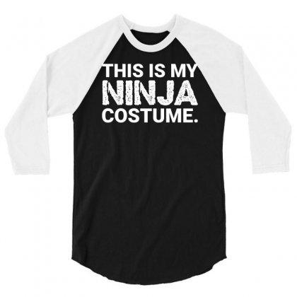 Halloween This Is My Ninja Costume Funny 3/4 Sleeve Shirt Designed By Mdk Art