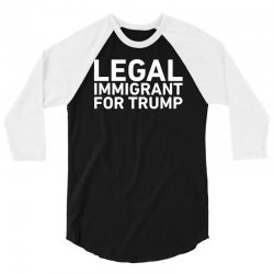 legal immigrants for trump funny 3/4 Sleeve Shirt   Artistshot