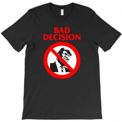 Bad Decision T-shirt Designed By Homienice