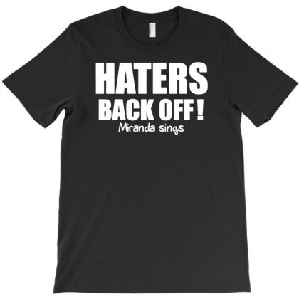 Haters Back Off Miranda Sings T-shirt Designed By Yoseptees