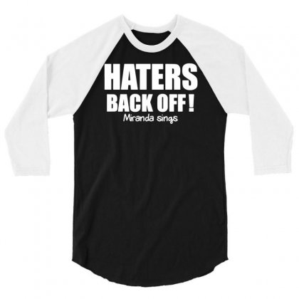 Haters Back Off Miranda Sings 3/4 Sleeve Shirt Designed By Yoseptees