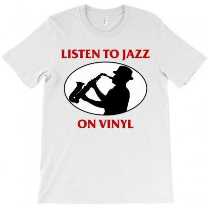 Listen To Jazz On Vinyl T-shirt Designed By Homienice