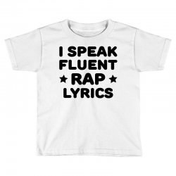 I Speak Fluent Rap Lyrics Toddler T-shirt | Artistshot