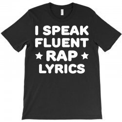 I Speak Fluent Rap Lyrics T-Shirt | Artistshot