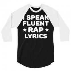 I Speak Fluent Rap Lyrics 3/4 Sleeve Shirt | Artistshot