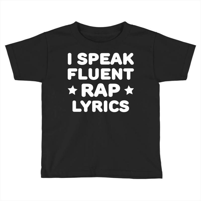 I Speak Fluent Rap Lyrics Toddler T-shirt   Artistshot