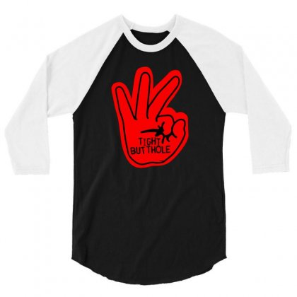 Tight Butthole 3/4 Sleeve Shirt Designed By Homienice