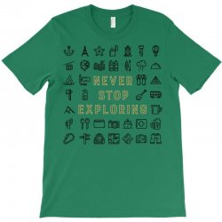 Never Stop Exploring T-Shirt | Artistshot