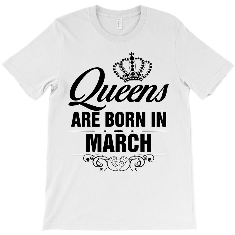 Queens Are Born In March Tshirt T Shirt