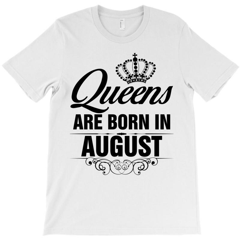 1d86ac399e1647 Custom Queens Are Born In August T-shirt By Rardesign - Artistshot