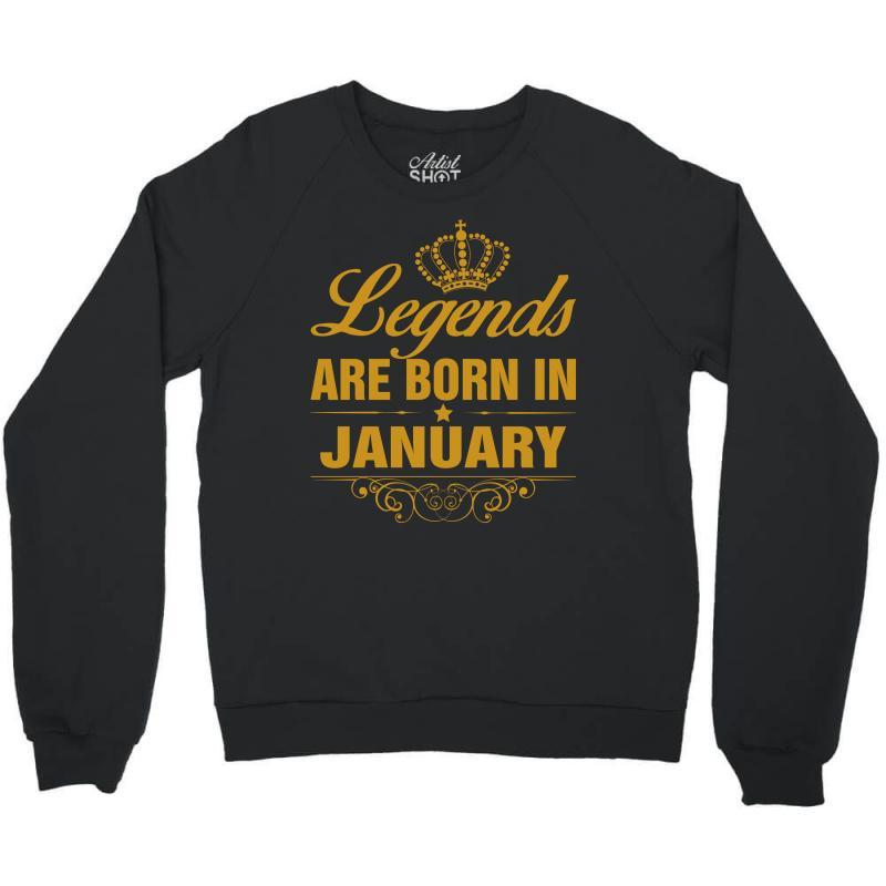 2fac62b15cc Custom Legends Are Born In January Crewneck Sweatshirt By Rardesign ...