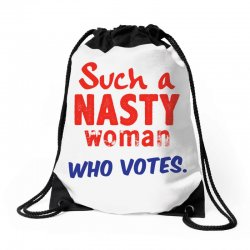 Such A Nasty Woman.. Who Vote? Drawstring Bags | Artistshot