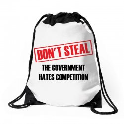 Don't Steal Government Hates Competition Drawstring Bags | Artistshot