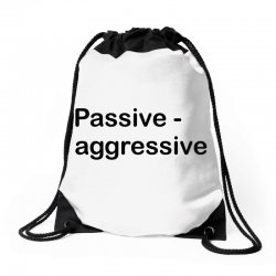 Passive Aggressive Drawstring Bags   Artistshot