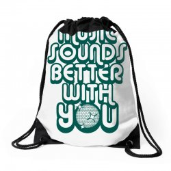 music sounds better with you Drawstring Bags | Artistshot