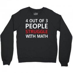 4 out of 3 People Struggle with Math Crewneck Sweatshirt | Artistshot