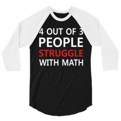 4 out of 3 People Struggle with Math 3/4 Sleeve Shirt | Artistshot