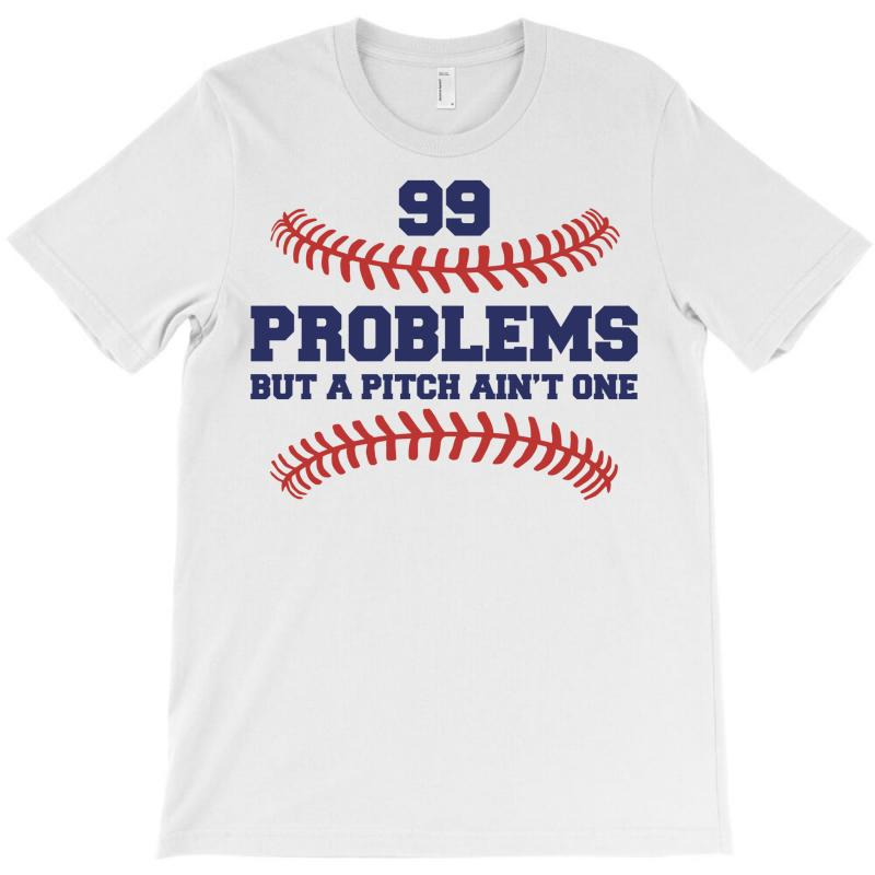 99 Problems But A Pitch Ain't One T-shirt | Artistshot
