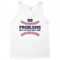 99 PROBLEMS BUT A PITCH AIN'T ONE Tank Top | Artistshot