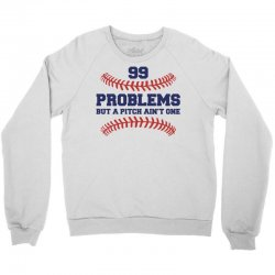 99 PROBLEMS BUT A PITCH AIN'T ONE Crewneck Sweatshirt | Artistshot