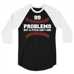 99 problems but a pitch aint one 3/4 Sleeve Shirt | Artistshot