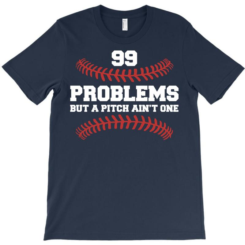 99 Problems But A Pitch Aint One T-shirt | Artistshot