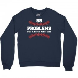 99 problems but a pitch aint one Crewneck Sweatshirt | Artistshot