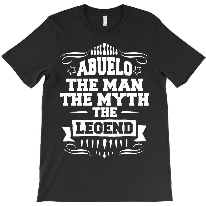 Abuelo The Man The Myth The Legend T-shirt | Artistshot