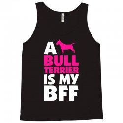A Bull Terrier Is My BFF Tank Top | Artistshot