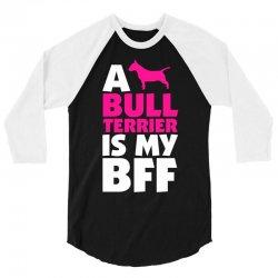 A Bull Terrier Is My BFF 3/4 Sleeve Shirt | Artistshot