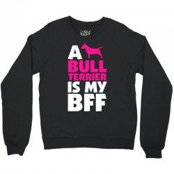 A Bull Terrier Is My BFF Crewneck Sweatshirt | Artistshot