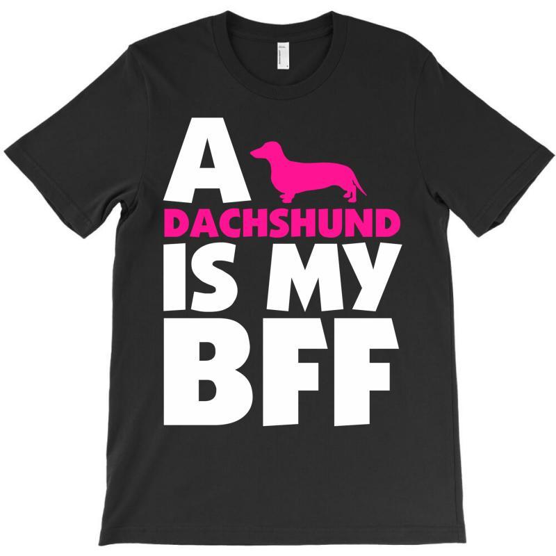 A Dachshund Is My Bff T-shirt   Artistshot